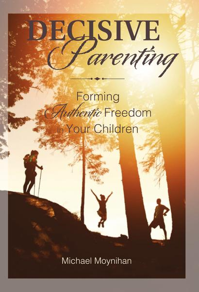 buy Decisive Parenting: Forming Authentic Freedom in Your Children online